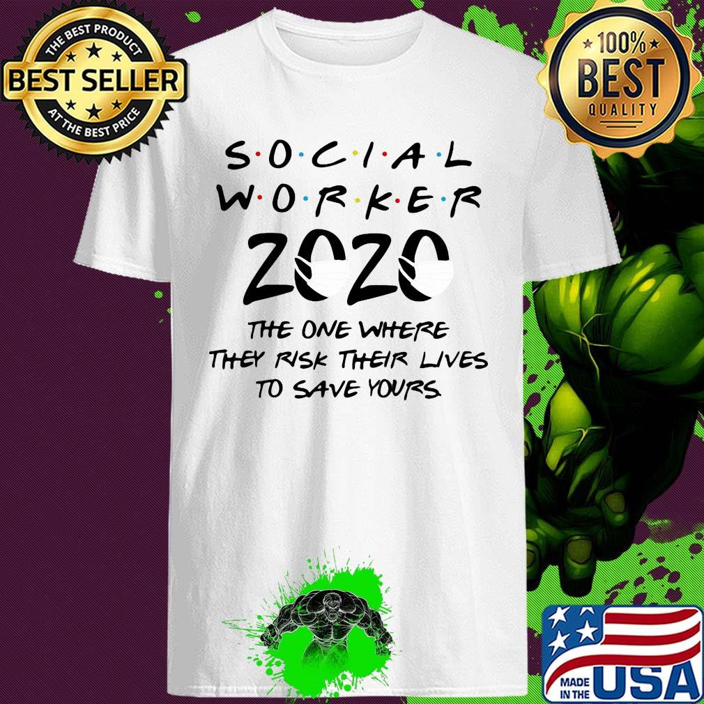 Social worker 2020 the one where they risk their lives to save yours shirt