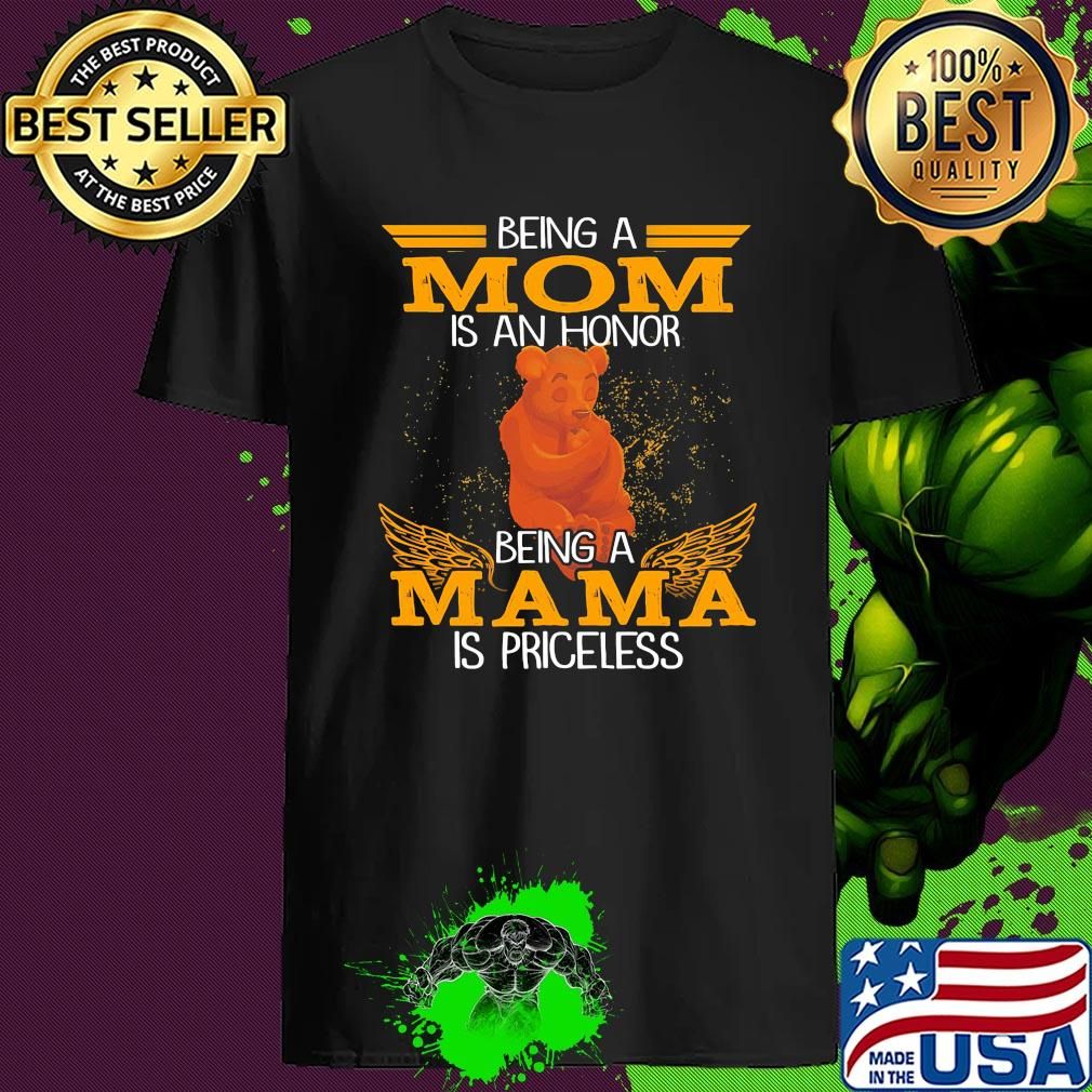 Bear Being A Mom Is An Honor Being A Mama Is Priceless shirt