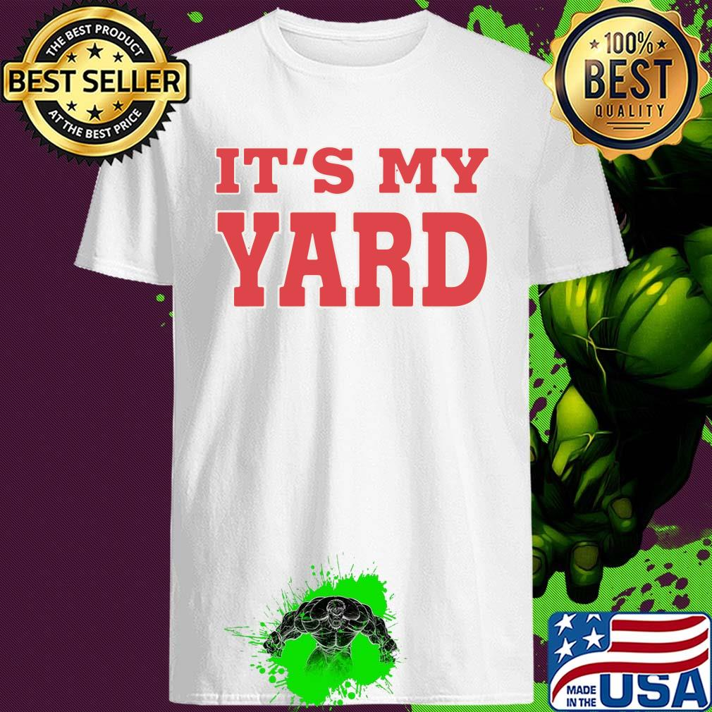 Official It's my yard shirt
