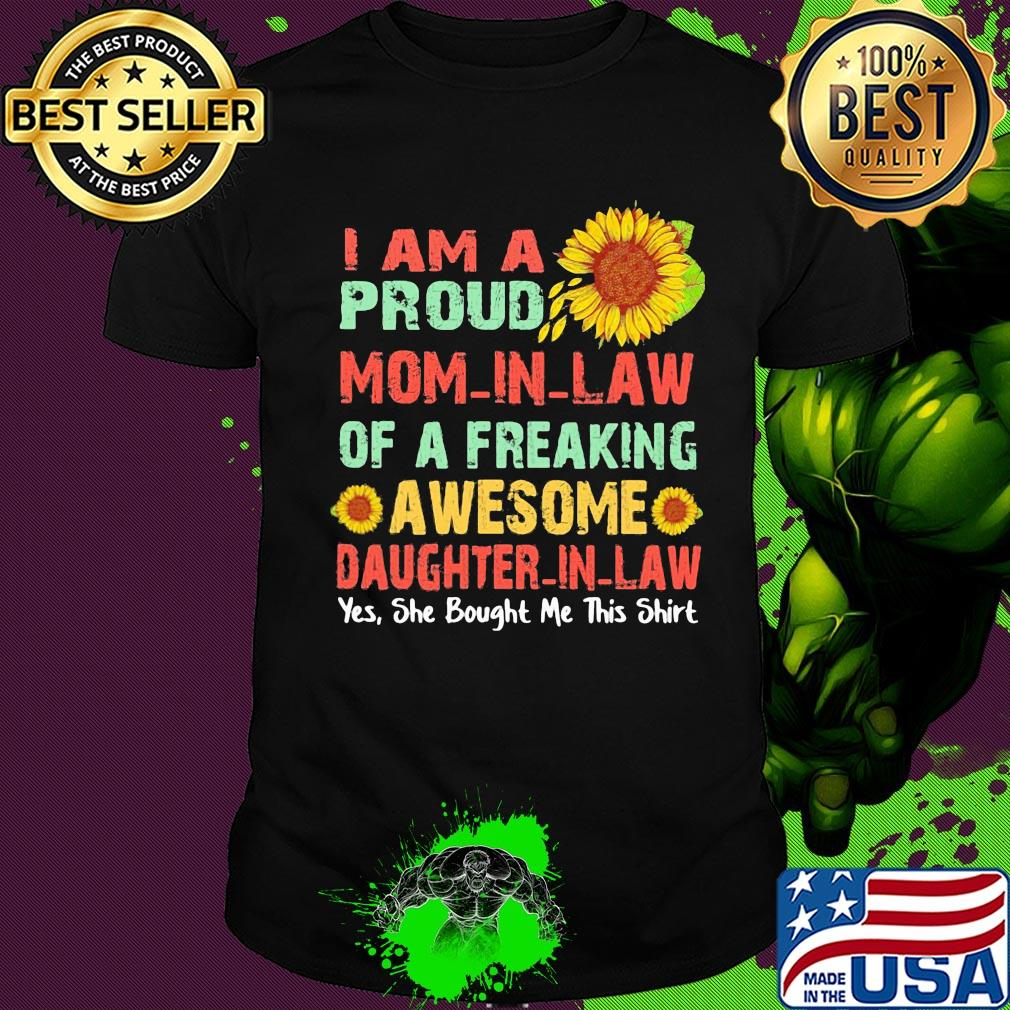 Mothers Day T Shirt. I am a proud mom in law of a freaking awesome daughter in law sunflower T Shirt