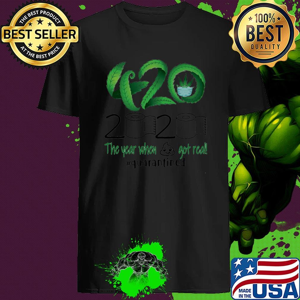 Weed 420 2020 The Year When Shit Got Real Quarantined Toilet Paper shirt