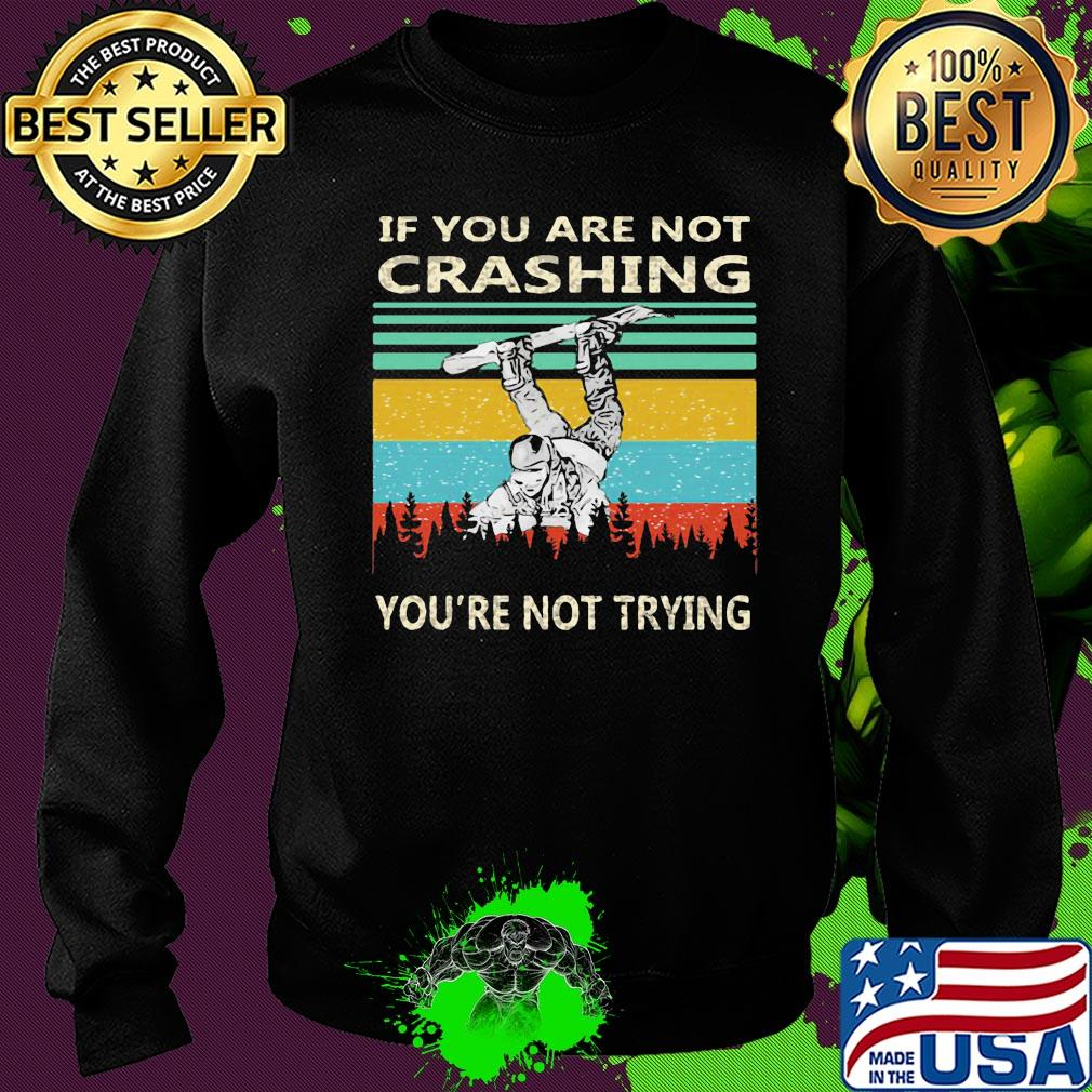 If You Are Not Crashing Snowboarder You Re Not Trying Vintage Shirt Hoodie Sweater Long Sleeve And Tank Top