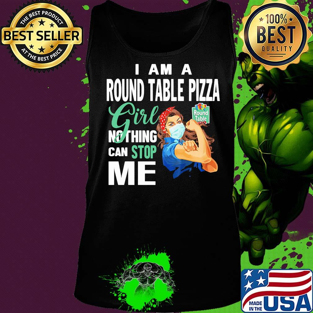 Strong Woman Mask I Am A Round Table Pizza Girl Nothing Can Stop Me Shirt Hoodie Sweater Long Sleeve And Tank Top