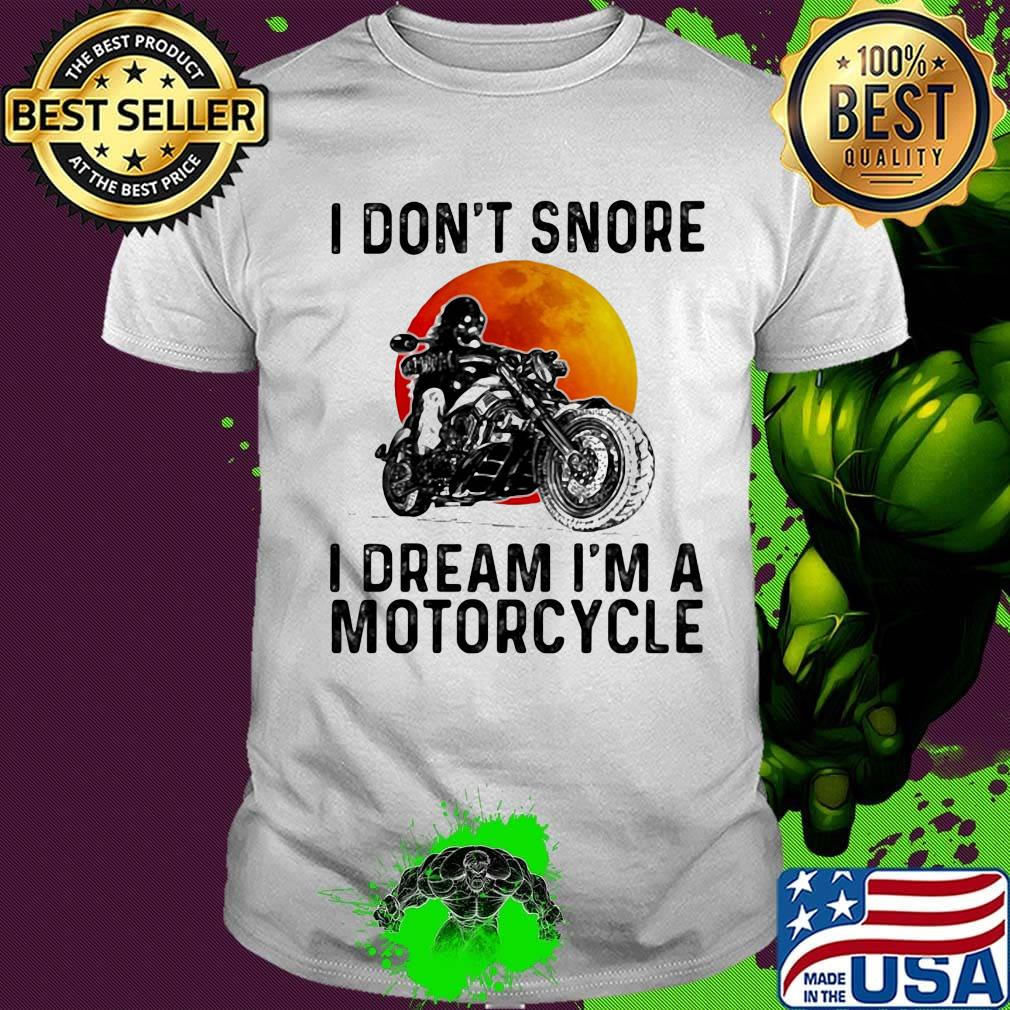 I Dont Snore I Dream Im A Motorcycle Unisex Sweatshirt tee