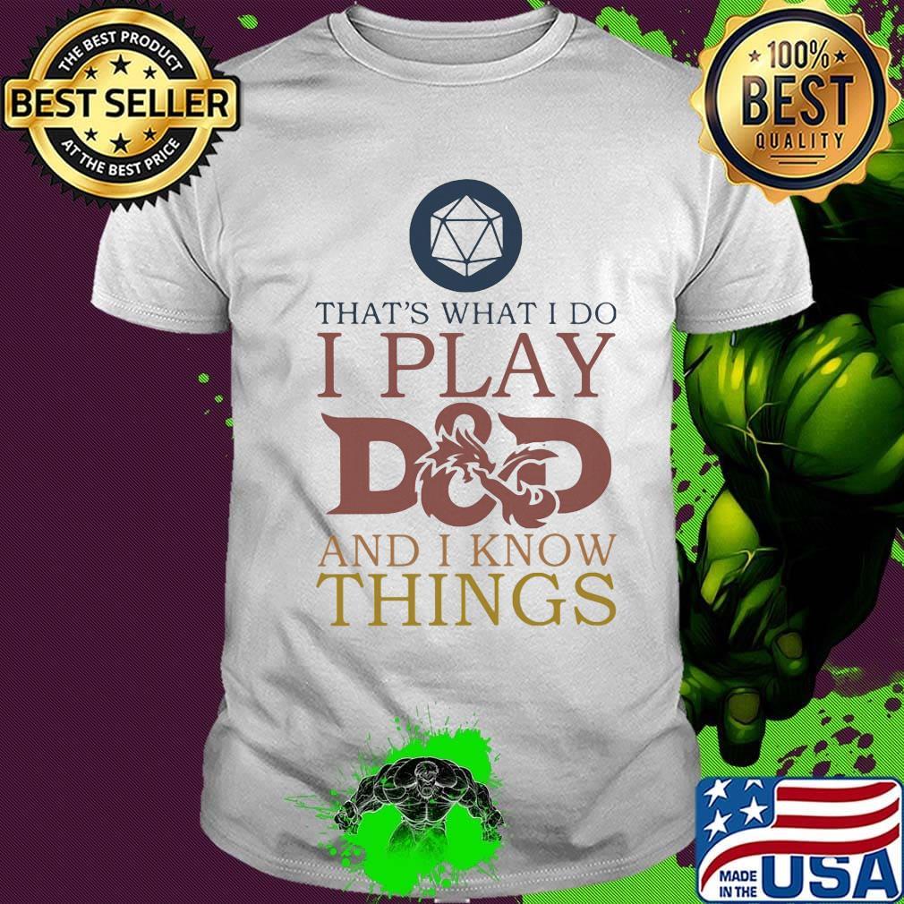 That's What I Do I Play D&D And I Know Things Shirt