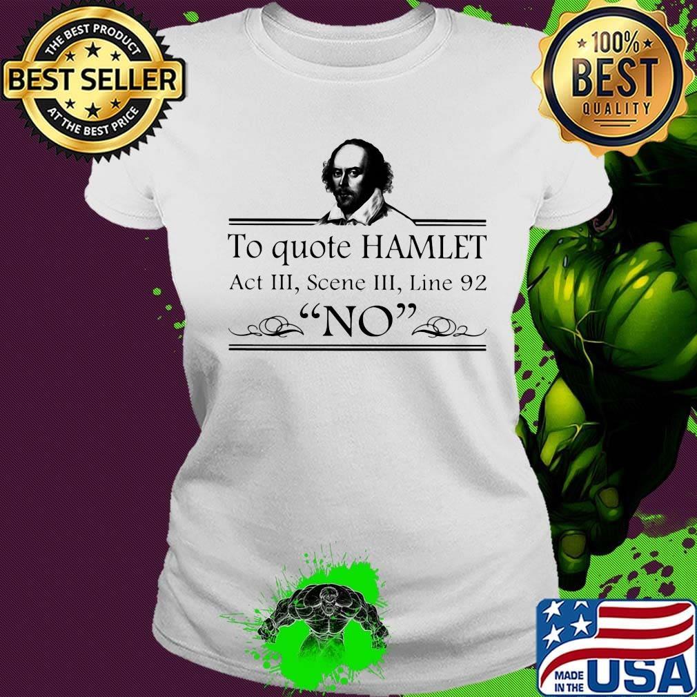 To Quote Hamlet Act III Scene III Line 92 No Shirt Ladies tee