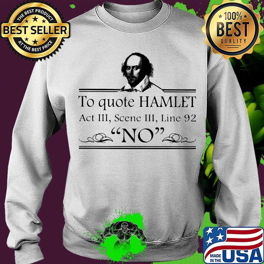 To Quote Hamlet Act III Scene III Line 92 No Shirt Sweater