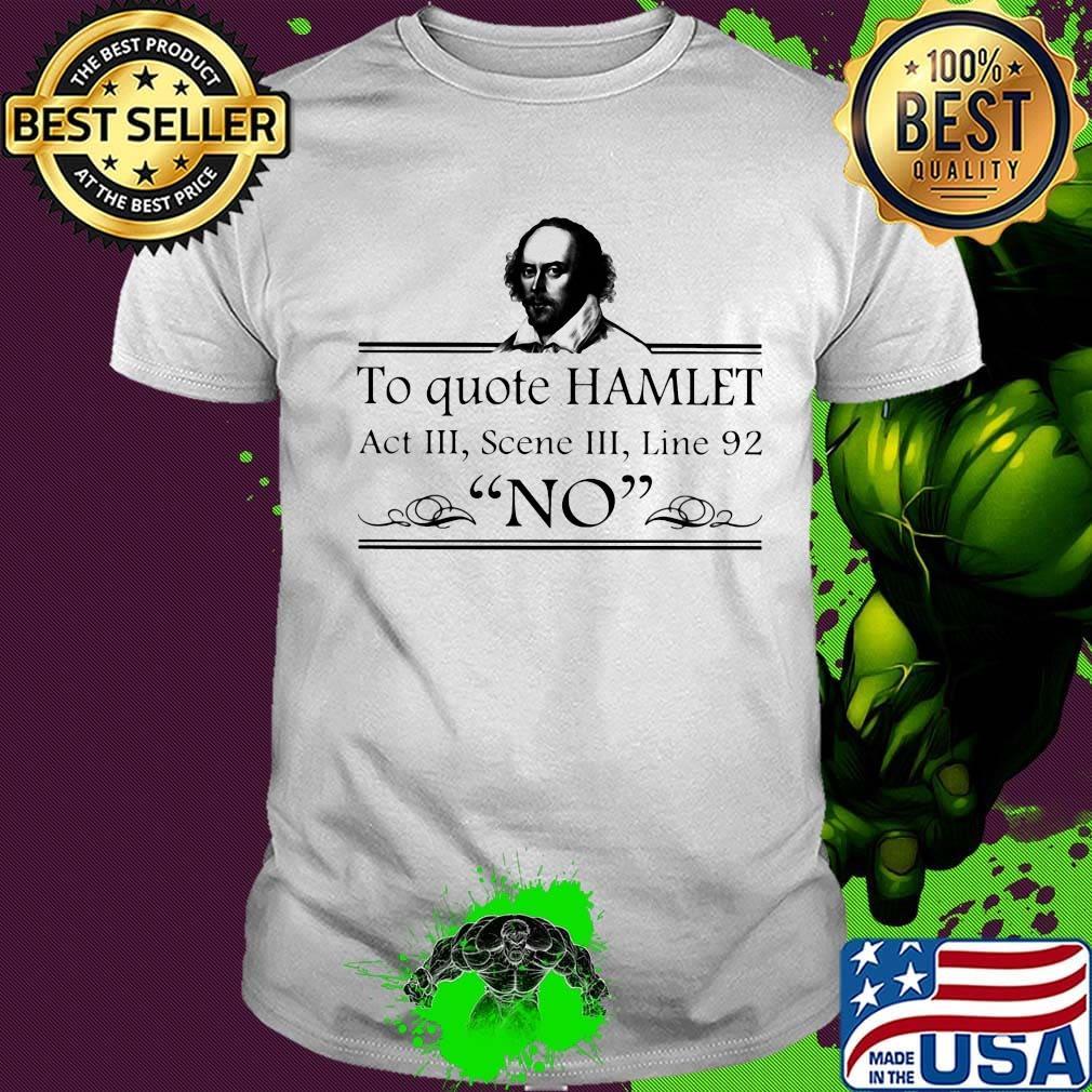 To Quote Hamlet Act III Scene III Line 92 No Shirt