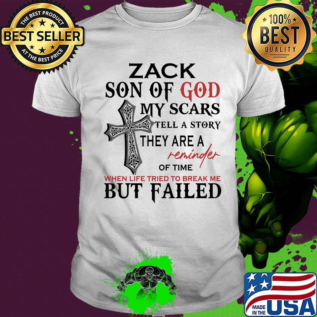 Zack Son Of God My Scars Tell A Story They Are A Remingher When Life Tried To Break Me Bu Falled Cross Shirt