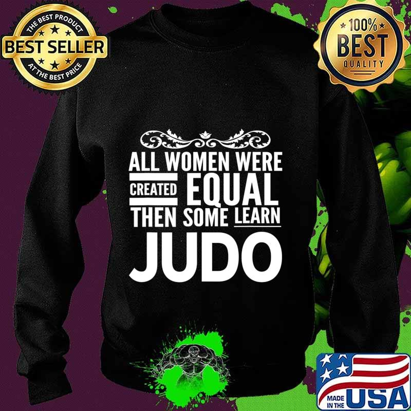 All Women Learn Judo Martial Arts Statement Sensei Student T Shirt Hoodie Sweater Long Sleeve And Tank Top
