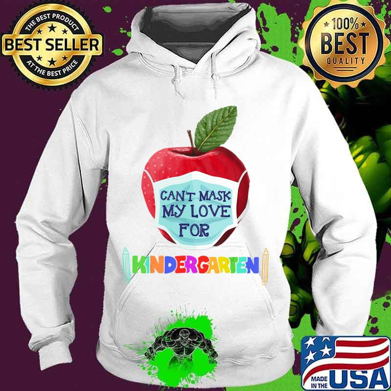 I Can't Mask The Love for My Students Kindergarten Teachers T-Shirt Hoodie