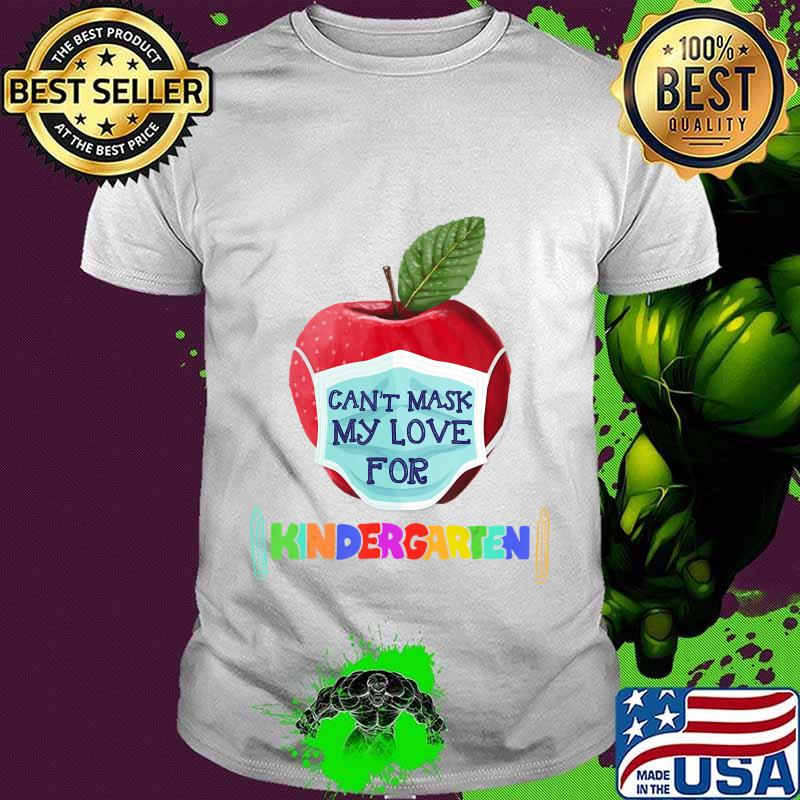 I Can't Mask The Love for My Students Kindergarten Teachers T-Shirt