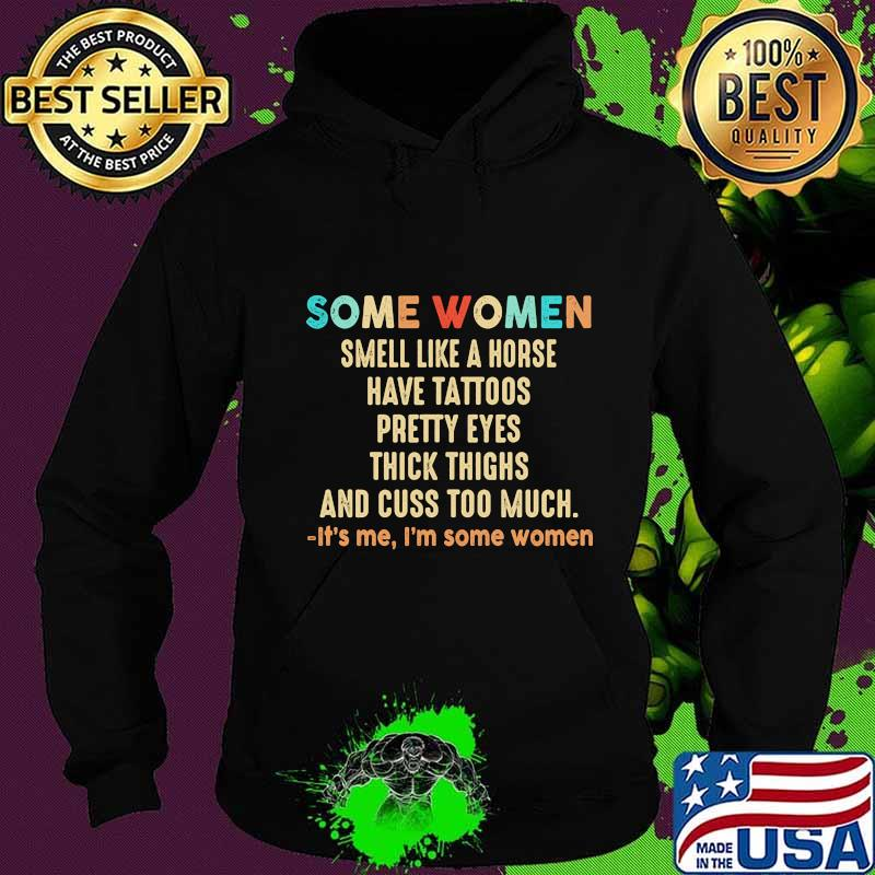 Official Some women smell like a horse have tattoos pretty eyes thick thighs and cuss too much It's me I'm some women s Hoodie