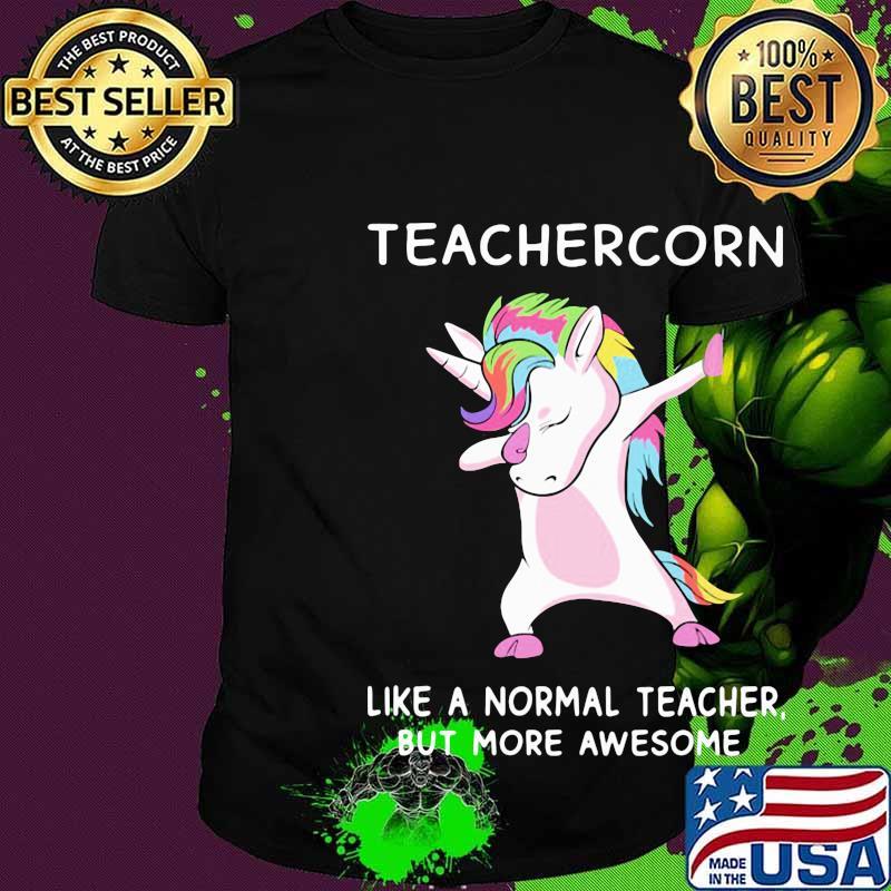 Teachercorn like a normal teacher but more awesome shirt