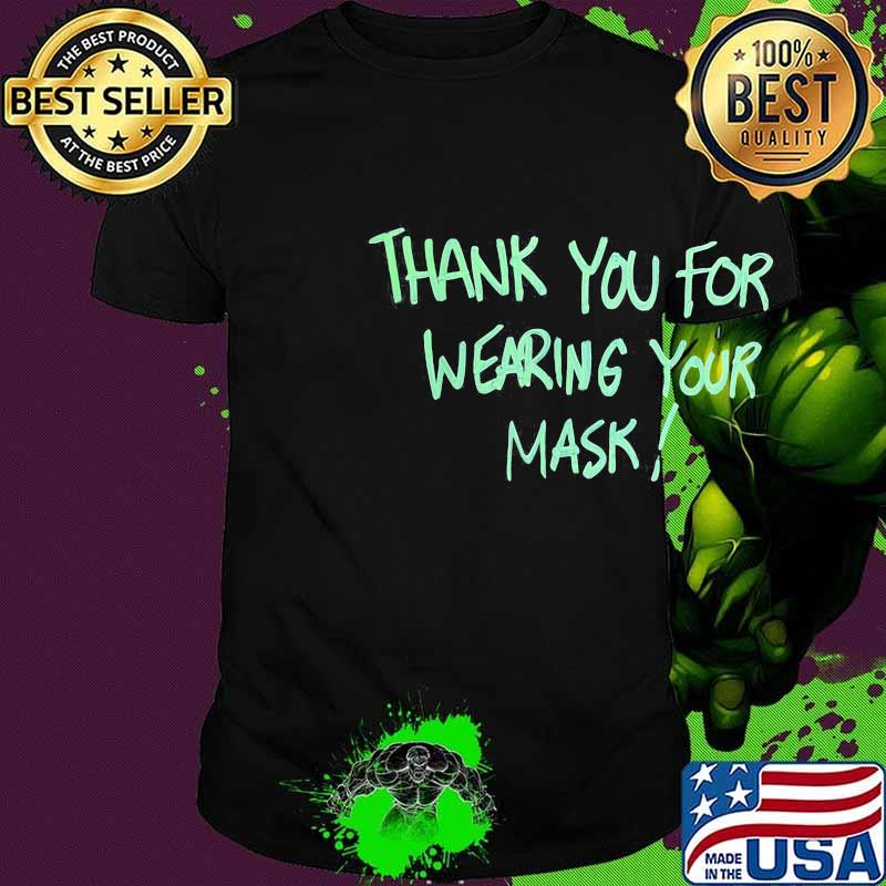 Thank you for wearing your mask shirt