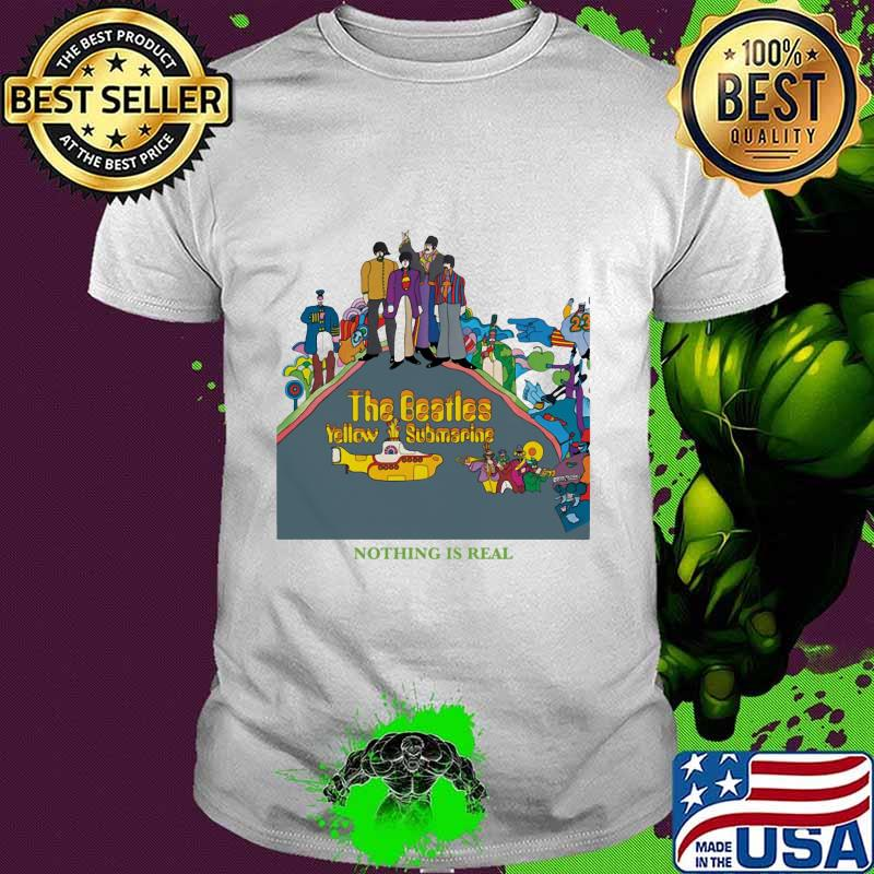 The Beatles Band Yellow Submarine Nothing Is Real Shirt Hoodie