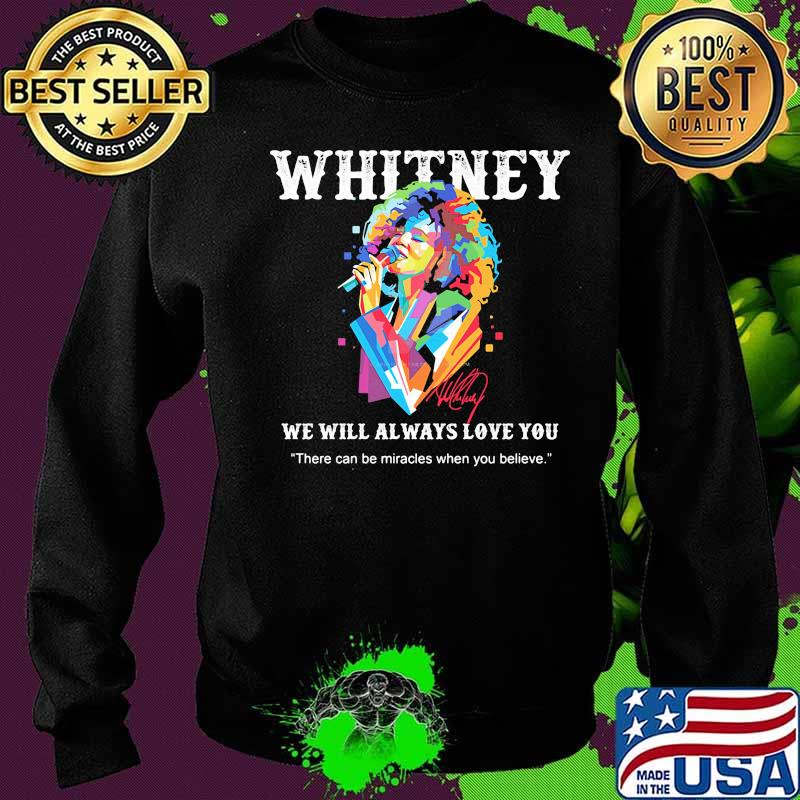 Whitney Houston We Will Always Love You There Can Be Miracles When You Believe Signature Shirt Hoodie Sweater Long Sleeve And Tank Top Уитни хьюстон (whitney houston) — so emotional (whitney 1987). whitney houston we will always love you