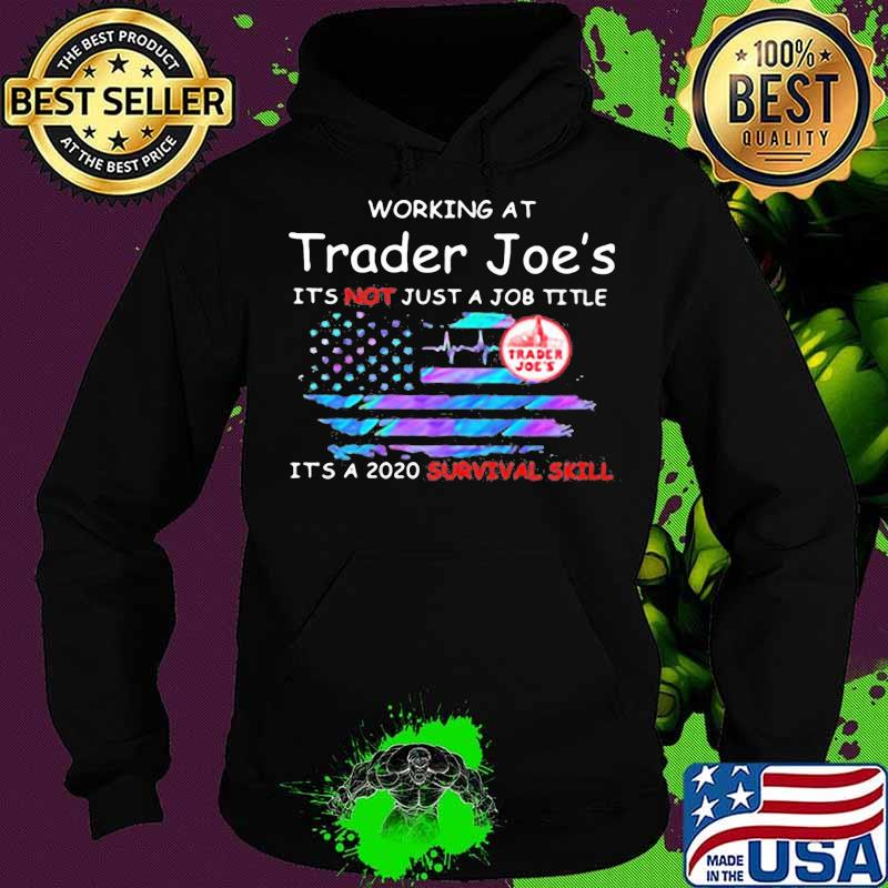 Working at trader joe's it's not just a job title it's a 2020 survival skill american flag independence day s Hoodie