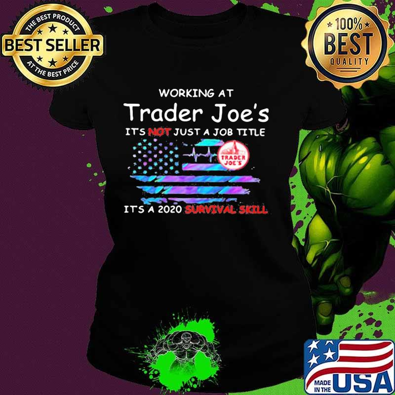 Working at trader joe's it's not just a job title it's a 2020 survival skill american flag independence day s Ladies tee