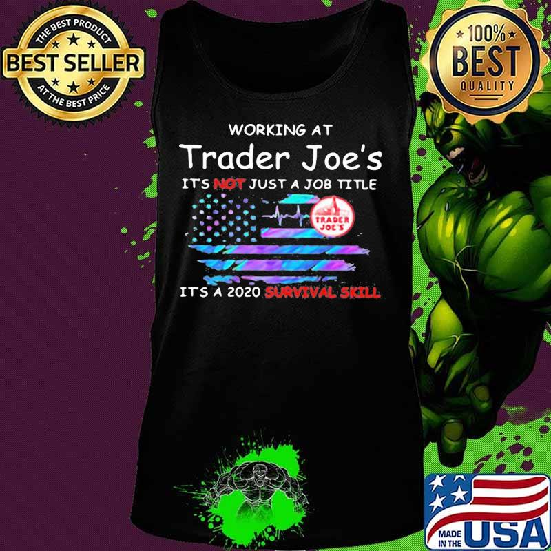 Working at trader joe's it's not just a job title it's a 2020 survival skill american flag independence day s Tank top