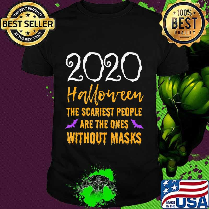 2020 halloween the scariest people are the ones without masks shirt