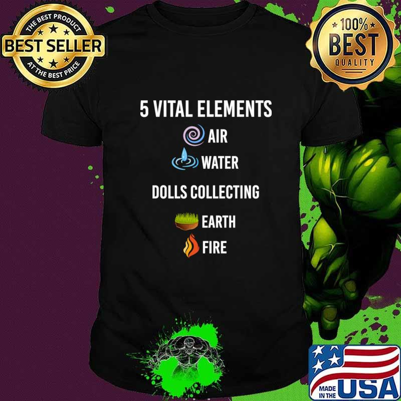 5 vital Elements air water Dolls Collecting T-Shirt