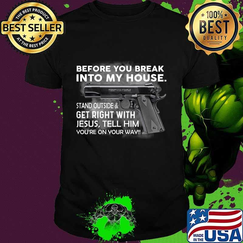 Before You Break Into My House Stand Outside And Get Right T-Shirt