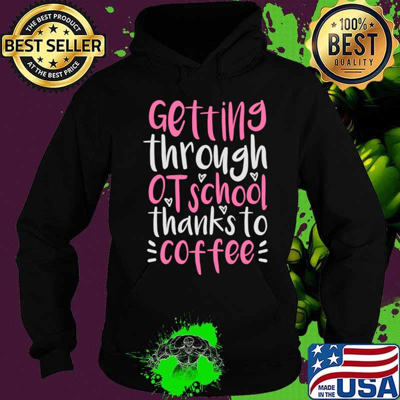 Coffee OT Student Gift, Funny Occupational Therapist T-Shirt Hoodie