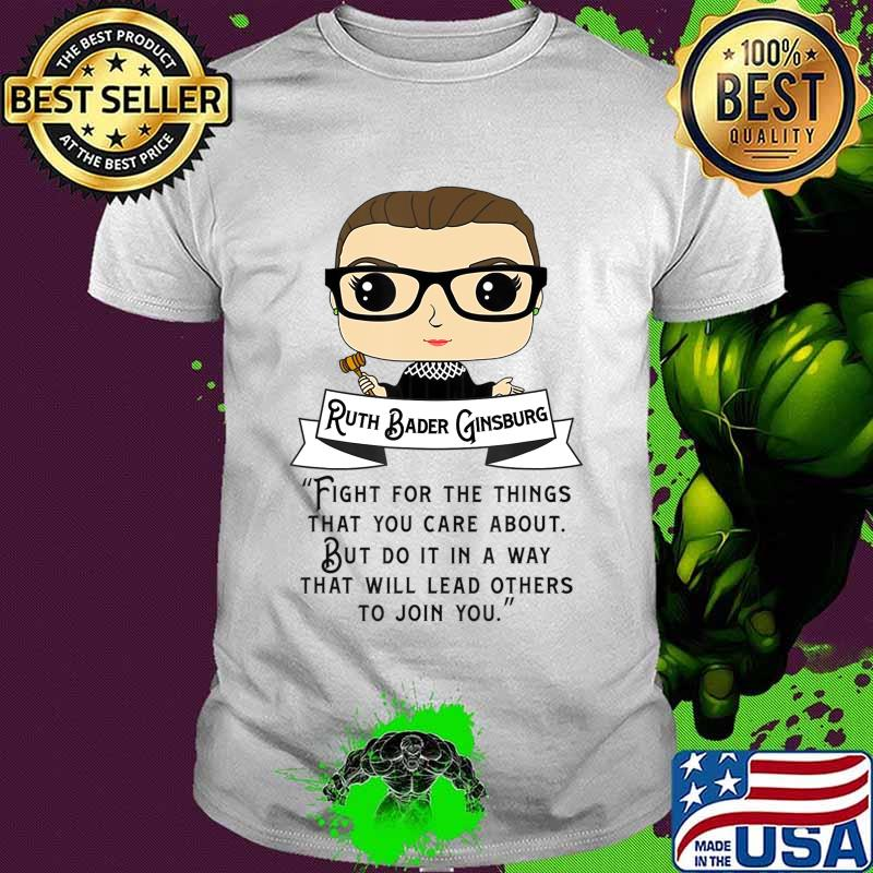 Cute RBG Ruth Bader Ginsburg - Fight for the Things T-Shirt