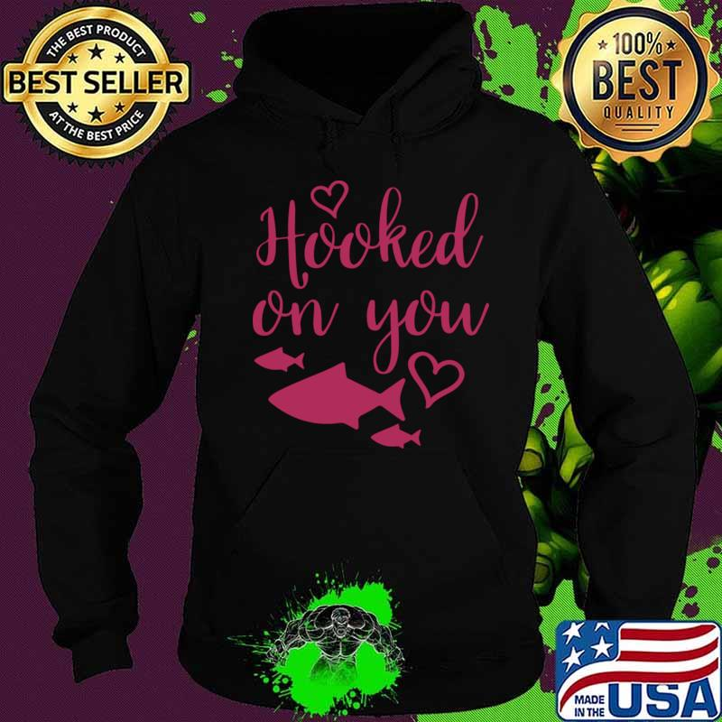 Cute Valentines Day Fishing Valentine Hooked on You T-Shirt Hoodie