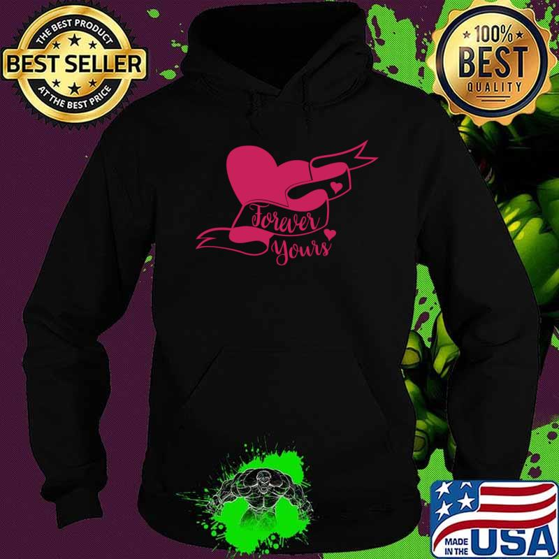 Cute Valentines Day Forever Yours T-Shirt Hoodie