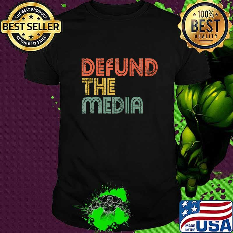 Defund The Media Political Protest Against Fake News Gift T-Shirt