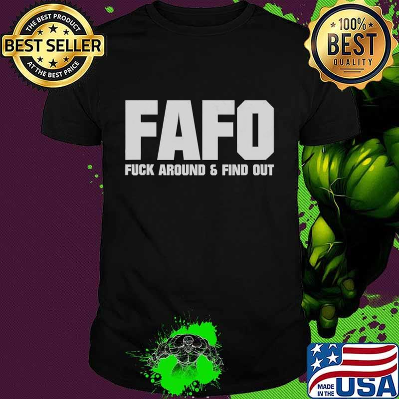 FAFO Fuck Around And Find Out T-Shirt
