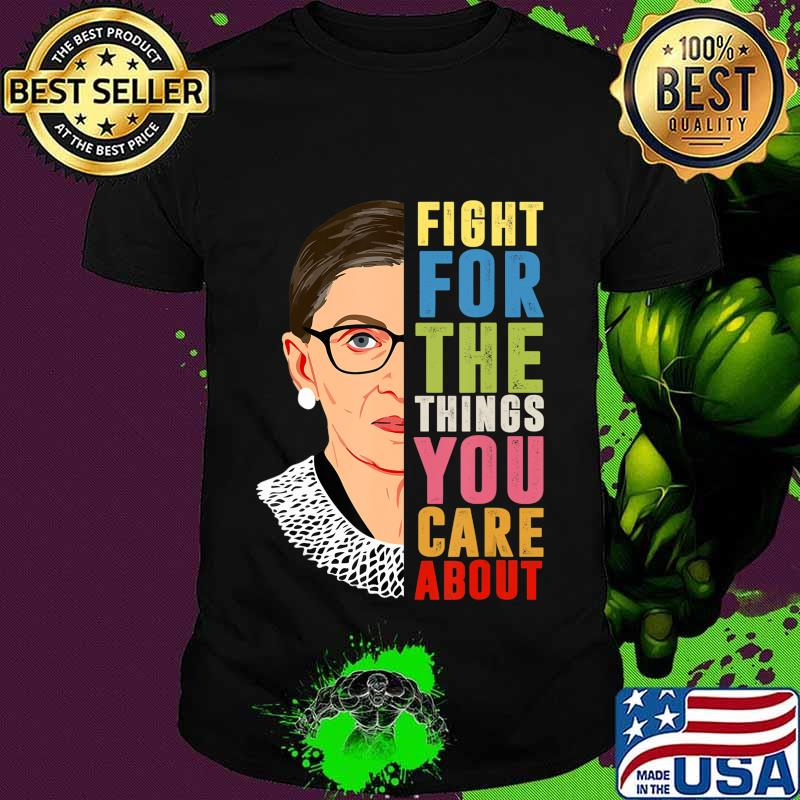 Fight For The Things You Care About Notorious RBG T-Shirt