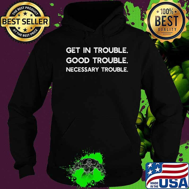 Get in Good Necessary Trouble Shirt Gift For Social Justice T-Shirt Hoodie