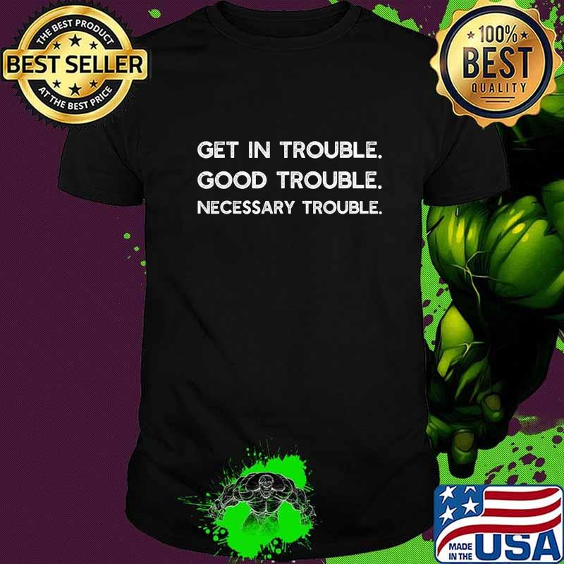 Get in Good Necessary Trouble Shirt Gift For Social Justice T-Shirt