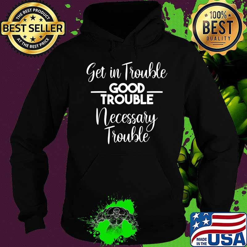 Get in Good Necessary Trouble Social Justice Gift T-Shirt Hoodie