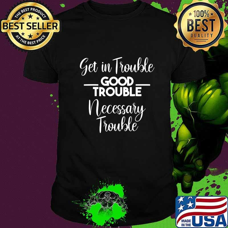 Get in Good Necessary Trouble Social Justice Gift T-Shirt