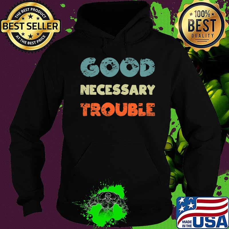Get in Good Necessary Trouble T-Shirt Hoodie