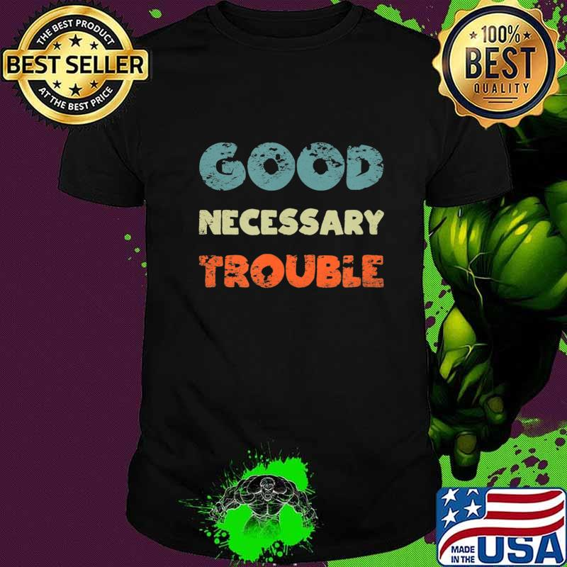 Get in Good Necessary Trouble T-Shirt