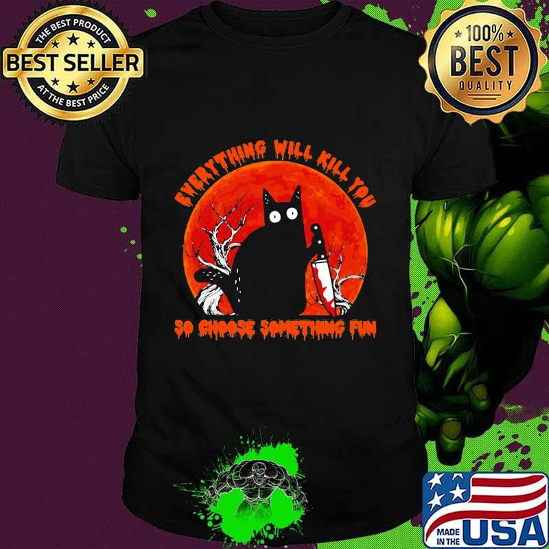 Halloween black cat hold knife everything will kill you so choose something fun moon shirt