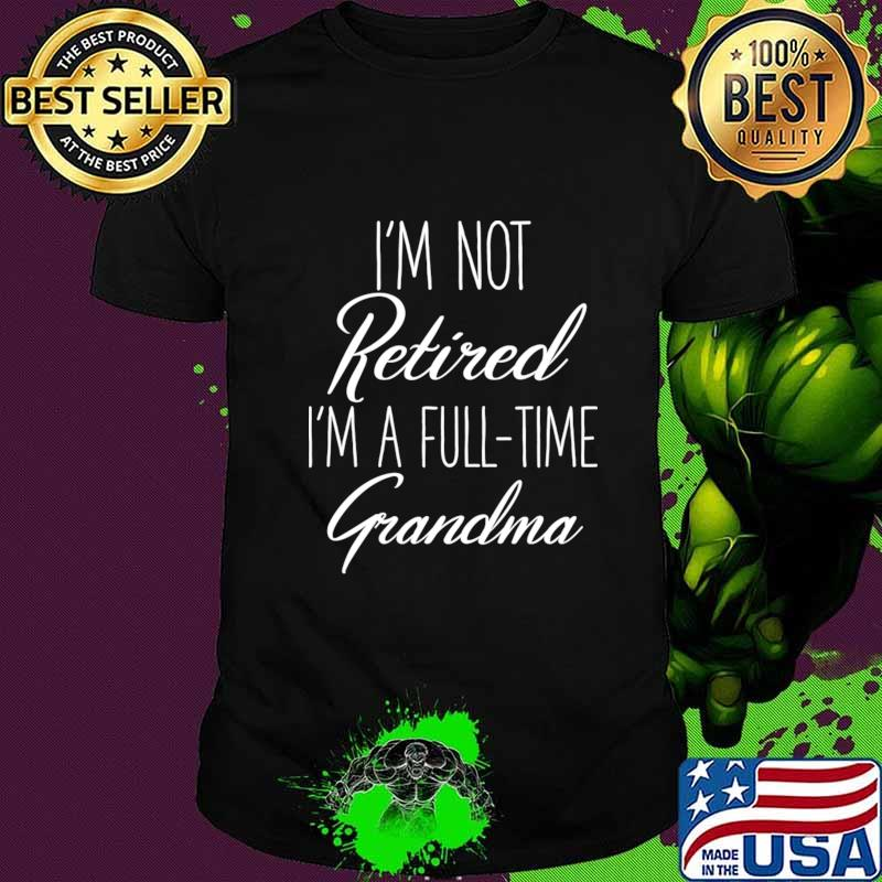 I'm not retired I'm a full-time grandma T-Shirt