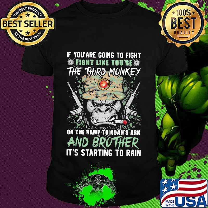 If you are going to fight like you're the third monkey on the ramp to noah's ark and brother its starting to rain veteran shirt
