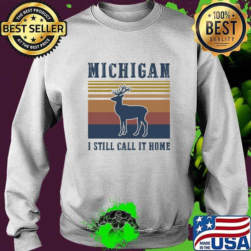 Michigan I Still Call It Home Deer Vintage Retro Shirt Hoodie Sweater Long Sleeve And Tank Top