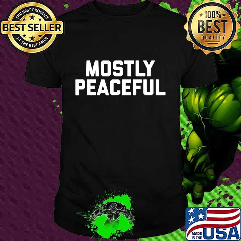 Mostly Peaceful - Funny Political Protest Joke T-Shirt