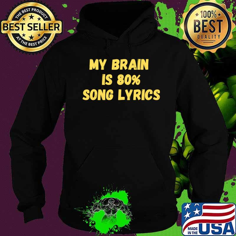 My Brain is 80 Song Lyrics T-Shirt Hoodie