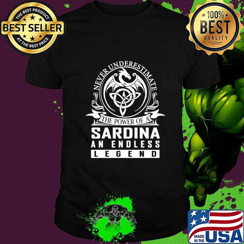 Never Underestimate The Power of a SARDINA T-Shirt