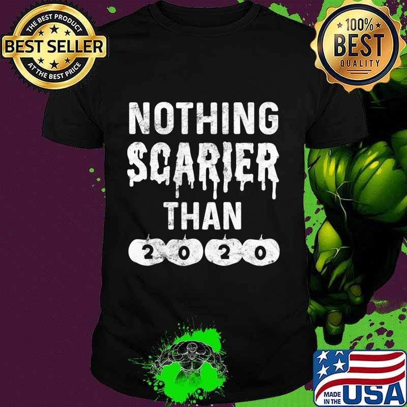 Nothing Scarier Than 2020 Tshirt Funny Halloween 2020 Sucks T-Shirt