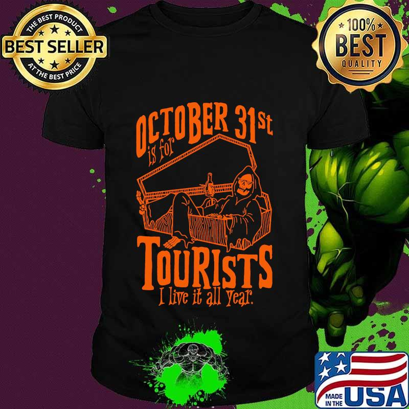 Halloween 2020 All Deaths Octorber 31st Is For Tourists I Live It All Year Death Halloween