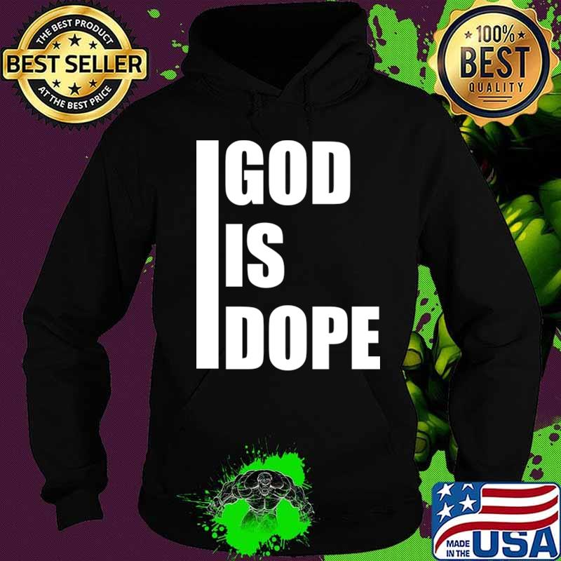 Official God is dope T-Shirt Hoodie